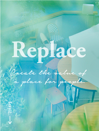 replace - create the value of a place for eople.